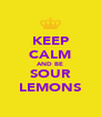 KEEP CALM AND BE SOUR LEMONS - Personalised Poster A4 size