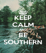 KEEP CALM AND BE SOUTHERN - Personalised Poster A4 size