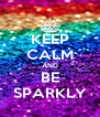 KEEP CALM AND BE SPARKLY - Personalised Poster A4 size