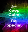 Keep Calm and Be Special - Personalised Poster A4 size