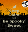 Keep Calm And Be Spooky Sweet - Personalised Poster A4 size