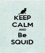 KEEP CALM AND Be SQUID - Personalised Poster A4 size