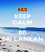 KEEP CALM AND BE SRI LANKAN - Personalised Poster A4 size