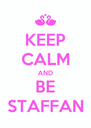 KEEP CALM AND BE STAFFAN - Personalised Poster A4 size