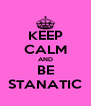KEEP CALM AND BE STANATIC - Personalised Poster A4 size