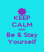 KEEP CALM AND Be & Stay Yourself - Personalised Poster A4 size