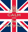 KEEP CALM AND Be Steffyours - Personalised Poster A4 size
