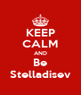 KEEP CALM AND Be Stelladisev - Personalised Poster A4 size