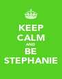 KEEP CALM AND BE STEPHANIE - Personalised Poster A4 size