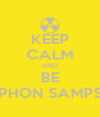 KEEP CALM AND BE STEPHON SAMPSON - Personalised Poster A4 size