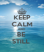 KEEP CALM AND  BE  STILL  - Personalised Poster A4 size