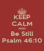 KEEP CALM AND Be Still Psalm 46:10 - Personalised Poster A4 size