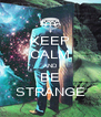 KEEP CALM AND BE STRANGE - Personalised Poster A4 size