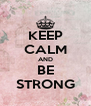 KEEP CALM AND BE STRONG - Personalised Poster A4 size