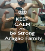 KEEP CALM AND be Strong  Aragão Family - Personalised Poster A4 size