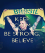 KEEP CALM AND BE STRONG, BELIEVE - Personalised Poster A4 size