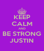 KEEP CALM AND BE STRONG JUSTIN - Personalised Poster A4 size