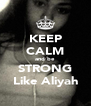 KEEP CALM and be STRONG Like Aliyah - Personalised Poster A4 size