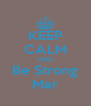 KEEP CALM AND Be Strong Mar - Personalised Poster A4 size