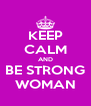 KEEP CALM AND BE STRONG WOMAN - Personalised Poster A4 size