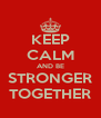 KEEP CALM AND BE STRONGER TOGETHER - Personalised Poster A4 size