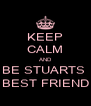 KEEP CALM AND BE STUARTS  BEST FRIEND - Personalised Poster A4 size