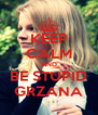 KEEP CALM AND BE STUPID GRZANA - Personalised Poster A4 size