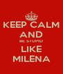 KEEP CALM AND BE STUPID LIKE MILENA - Personalised Poster A4 size