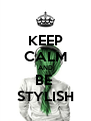 KEEP CALM AND BE  STYLISH - Personalised Poster A4 size