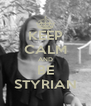 KEEP CALM AND BE STYRIAN - Personalised Poster A4 size
