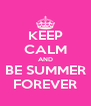 KEEP CALM AND BE SUMMER FOREVER - Personalised Poster A4 size
