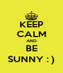 KEEP CALM AND BE SUNNY : ) - Personalised Poster A4 size