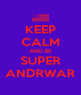 KEEP CALM AND BE SUPER ANDRWAR - Personalised Poster A4 size