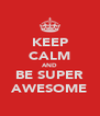 KEEP CALM AND BE SUPER AWESOME - Personalised Poster A4 size
