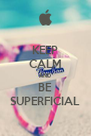 KEEP CALM AND BE SUPERFICIAL - Personalised Poster A4 size