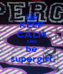 KEEP CALM AND be supergirl - Personalised Poster A4 size