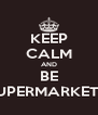 KEEP CALM AND BE SUPERMARKETA - Personalised Poster A4 size