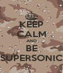 KEEP CALM AND BE SUPERSONIC - Personalised Poster A4 size