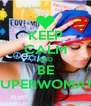 KEEP CALM AND BE SUPERWOMAN - Personalised Poster A4 size