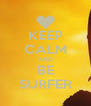 KEEP CALM AND BE SURFER - Personalised Poster A4 size