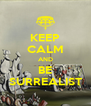 KEEP CALM AND BE SURREALIST - Personalised Poster A4 size