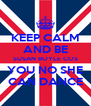 KEEP CALM AND BE SUSAN BOYLE COS YOU NO SHE CAN DANCE - Personalised Poster A4 size