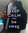 KEEP CALM AND be swag - Personalised Poster A4 size