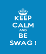 KEEP CALM AND BE SWAG ! - Personalised Poster A4 size