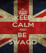 KEEP CALM AND BE  SWAGG - Personalised Poster A4 size