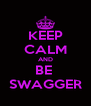 KEEP CALM AND BE  SWAGGER - Personalised Poster A4 size