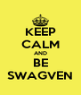 KEEP CALM AND BE SWAGVEN - Personalised Poster A4 size