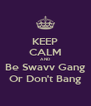 KEEP CALM AND Be Swavv Gang Or Don't Bang - Personalised Poster A4 size