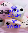 KEEP CALM AND BE SWEET - Personalised Poster A4 size