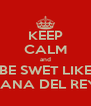 KEEP CALM and BE SWET LIKE LANA DEL REY - Personalised Poster A4 size